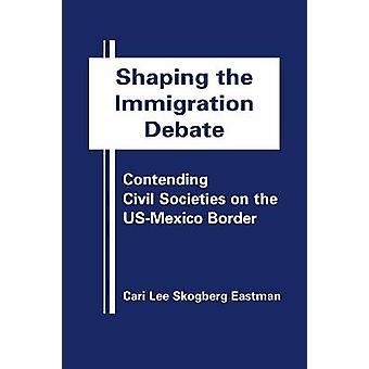 Shaping the Immigration Debate - Contending Civil Societies on the US-