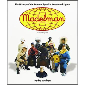 Madelman - The History of the Famous Spanish Articulated Figure by Ped