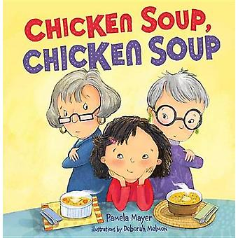 Chicken Soup - Chicken Soup by Pamela Mayer - 9781467794145 Book