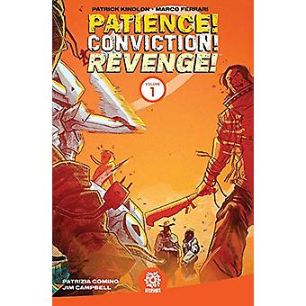 Patience! Conviction! Revenge! Vol 1 by Patrick Kindlon - 97819490281