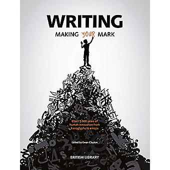 Writing - Making Your Mark by Ewan Clayton - 9780712352536 Book