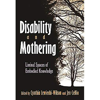 Funktionshinder och Mothering - Liminal Spaces of Embodied Knowledge av Cyn