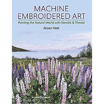 Machine Embroidered Art - Painting the Natural World with Needle &