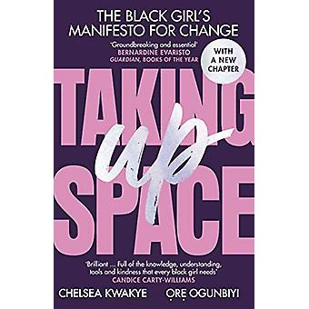 Taking Up Space - The Black Girl's Manifesto for Change by Chelsea Kwa