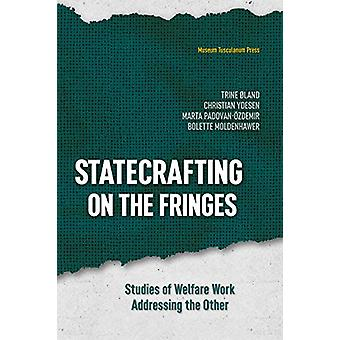 Statecrafting on the Fringes - Studies of Welfare Work Addressing the