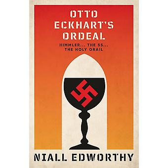Otto Eckharts Ordeal  Himmler the SS and the Holy Grail by Niall Edworthy