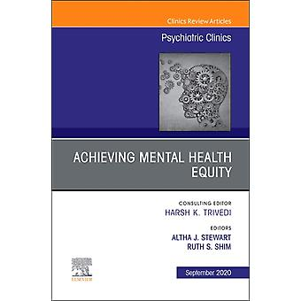 Achieving Mental Health Equity An Issue of Psychiatric Clinics of North America by Edited by Altha J Stewart & Edited by Ruth S Shim
