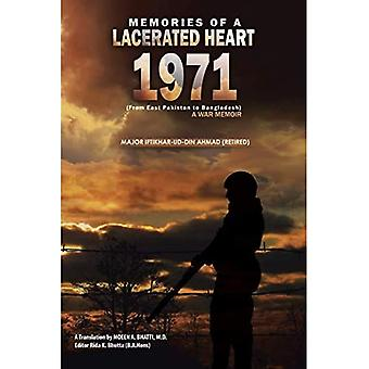Memories of a Lacerated Heart (1971): A War Memoir� (From East Pakistan to Bangladesh)