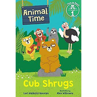 Cub Shrugs Animal Time Time to Read Level 1 by Lori Haskins Houran & Illustrated by Alex Willmore
