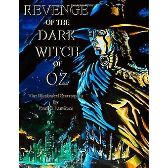 Revenge of the Dark Witch of Oz - The Illustrated Screenplay by Patric