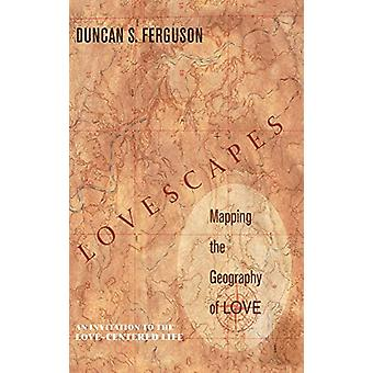 Lovescapes - Mapping the Geography of Love by Duncan S Ferguson - 978