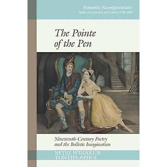 The Pointe of the Pen NineteenthCentury Poetry and the Balletic Imagination 15 Romantic Reconfigurations Studies in Literature and Culture 17801850