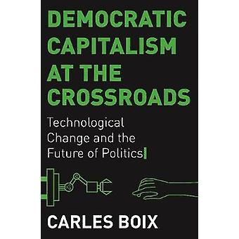 Le capitalisme démocratique à la croisée des changements technologiques et de l'avenir de la politique L'histoire économique de Princeton