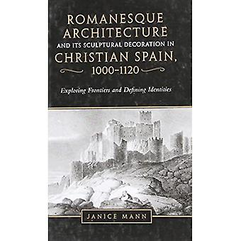 Romanische Architektur und ihre skulpturale Dekoration im christlichen Spanien, 1000-1120: Grenzen erkunden und definieren...