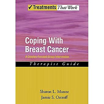 Coping with Breast Cancer: Therapist Guide: A Couples-focused Group Intervention (Treatments That Work)