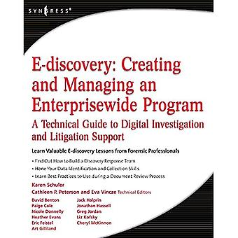 E-Discovery: Creating and Managing an Enterprise-wide IT Program: A Technical Guide to Digital Investigation and Litigation Support