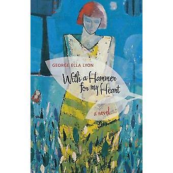 Med en hammare för mitt hjärta - en roman av George Ella Lyon - 97808131917