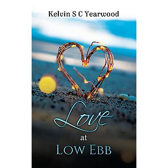 Love at Low Ebb by Kelvin S C Yearwood