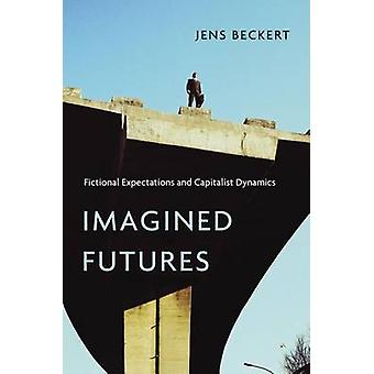 Imagined Futures - Fictional Expectations and Capitalist Dynamics by J