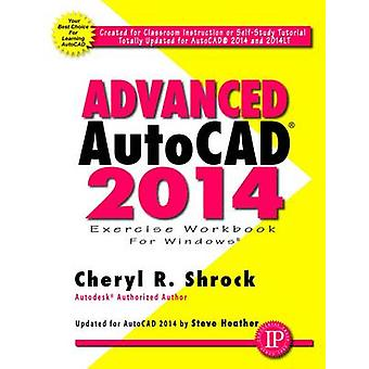Advanced AutoCAD 2014 Exercise Workbook by Cheryl R. Shrock - Steve H