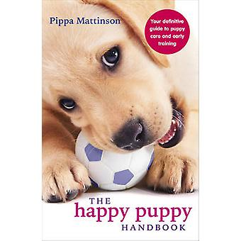 The Happy Puppy Handbook - Your Definitive Guide to Puppy Care and Ear
