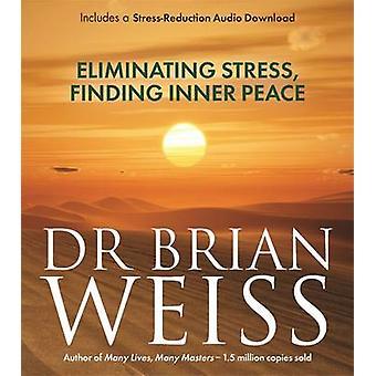 Eliminera Stress - att hitta inre frid av Brian Weiss - 97817818062