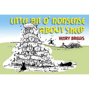 Little Bit O'nonsense About Sheep by Henry Brewis - 9781905523979 Book