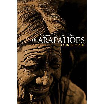Die Arapahoes unseres Volkes durch Trenholm & Virginia Cole