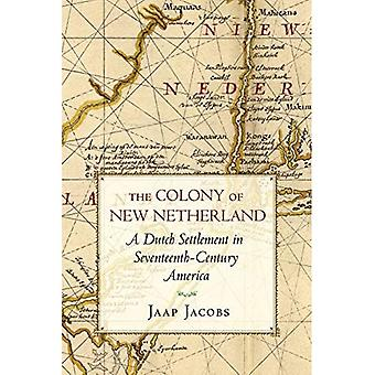 Die Kolonie Nieuw Nederland: holländische Siedlung im siebzehnten Jahrhundert in Amerika