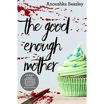 The Good Enough Mother by Beazley & Anoushka