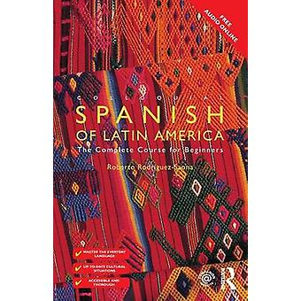 Colloquial Spanish of Latin America  The Complete Course for Beginners by RodriguezSaona & Roberto Carlos
