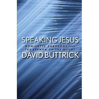 Parlant de Jésus théologie homilétique et le Sermon sur la montagne de Buttrick & David