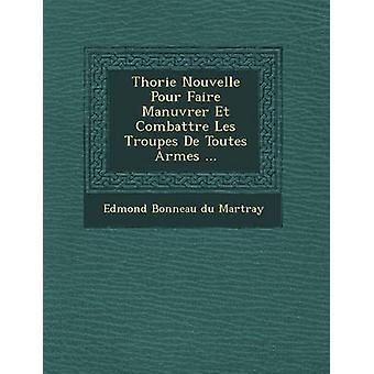 Th Orie Nouvelle Pour Faire Man Uvrer Et Combattre Les Troupes de Toutes Armes... door Edmond Bonneau Du Martray