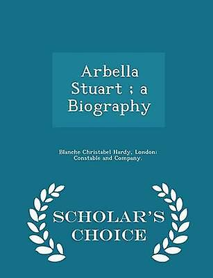 Arbella Stuart  a Biography  Scholars Choice Edition by Hardy & Blanche Christabel