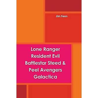 Lone Ranger Resident Evil Battlestar Steed  Peel Avengers Galactica by Fenn & Jim