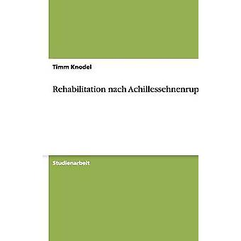 Rehabilitation nach Achillessehnenruptur by Knodel & Timm