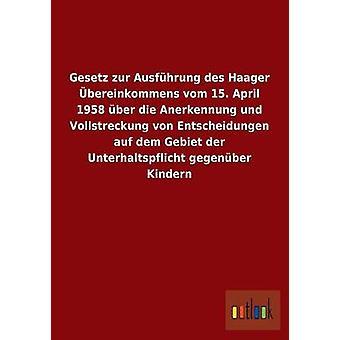 Gesetz zur Ausfhrung des Haager bereinkommens vom 15. April 1958 ber die Anerkennung und Vollstreckung von Entscheidungen auf dem Gebiet der Unterhaltspflicht gegenber Kindern av ohne Autor