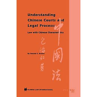 Understanding Chinese Courts and Legal Process Law with Chinese Characteristics by Brown & Ronald C.