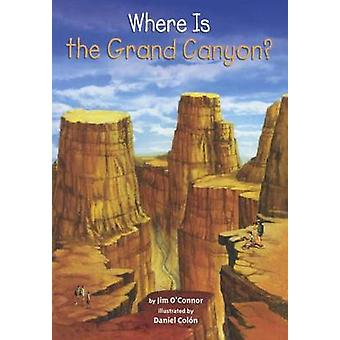 Where Is the Grand Canyon? by Jim O'Connor - David Groff - Daniel Col