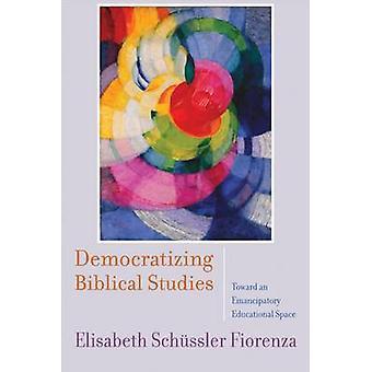 Democratizing Biblical Studies - Toward an Emancipatory Educational Sp