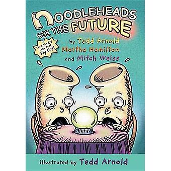 Noodleheads See the Future by Mitch Weiss - Martha Hamilton - Tedd Ar