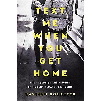 Text Me When You Get Home - The Evolution and Triumph of Modern Female