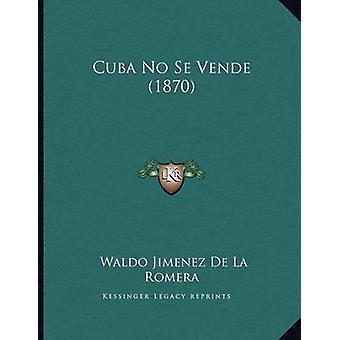 Cuba No Se Vende (1870) by Waldo Jimenez De La Romera - 9781168003539