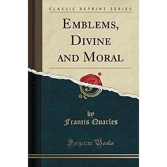 Emblems - Divine and Moral (Classic Reprint) by Francis Quarles - 978