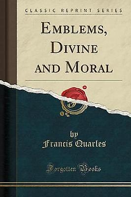 Emblems - Divine and Moral (Classic Reprint) by Francis Quarles - 978