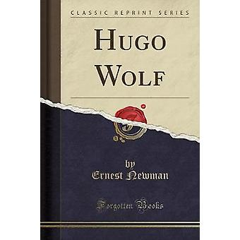 Hugo Wolf (Classic Reprint) by Ernest Newman - 9781333597771 Book