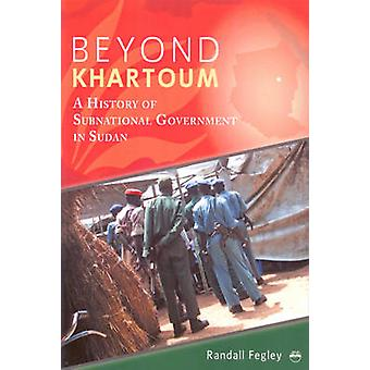Beyond Khartoum - A History of Subnational Government in Sudan by Rand