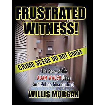 Frustrated Witness - The True Story of the Adam Walsh Case and Police