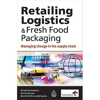 Retailing Logistics  Fresh Food Packaging Managing Change in the Supply Chain by Gustafsson & Kerstin