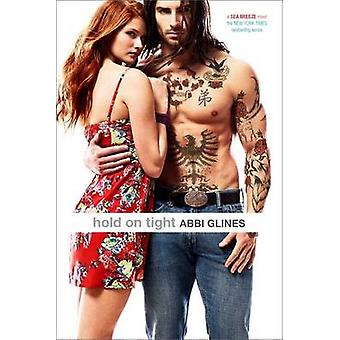 Hold on Tight by Abbi Glines - 9781481420815 Book